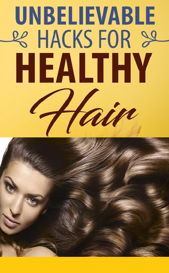 unbelievable hacks for healthy hair