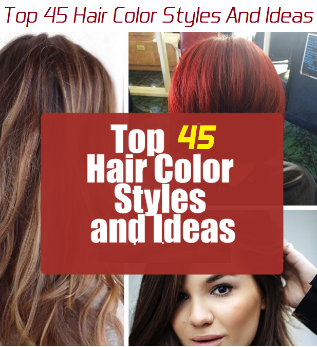 top 45 hair color styles and ideas