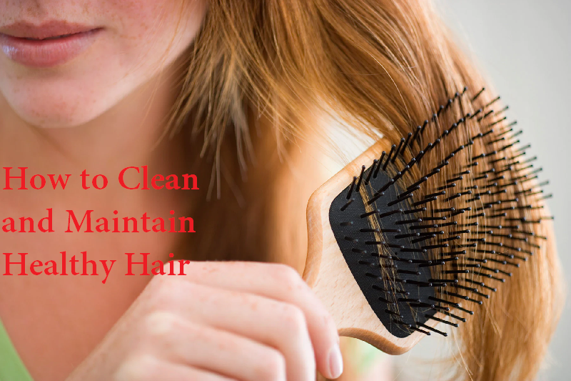 how to clean and maintain healthy hair